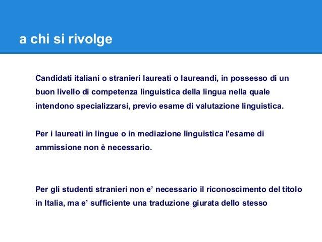 a chi si rivolge Candidati italiani o stranieri laureati o laureandi, in possesso di un buon livello di competenza linguis...