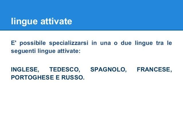 lingue attivate E' possibile specializzarsi in una o due lingue tra le seguenti lingue attivate: INGLESE, TEDESCO, SPAGNOL...