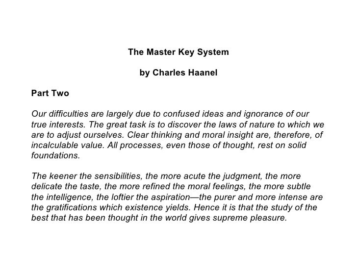 The Master Key System                              by Charles Haanel  Part Two  Our difficulties are largely due to confus...