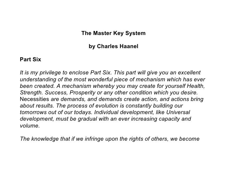 The Master Key System                              by Charles Haanel  Part Six  It is my privilege to enclose Part Six. Th...
