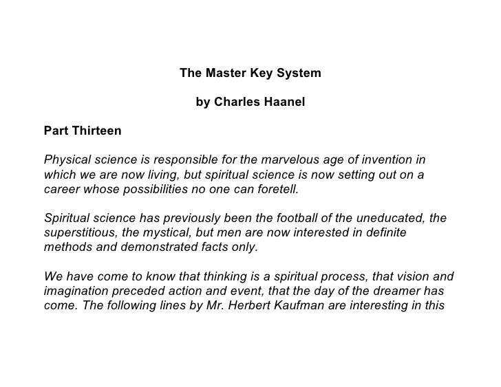 The Master Key System                             by Charles Haanel  Part Thirteen  Physical science is responsible for th...