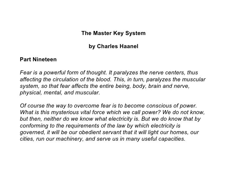 The Master Key System                              by Charles Haanel  Part Nineteen  Fear is a powerful form of thought. I...
