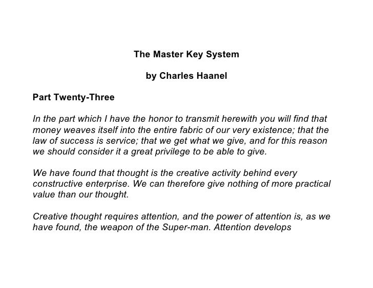 The Master Key System                              by Charles Haanel  Part Twenty-Three  In the part which I have the hono...