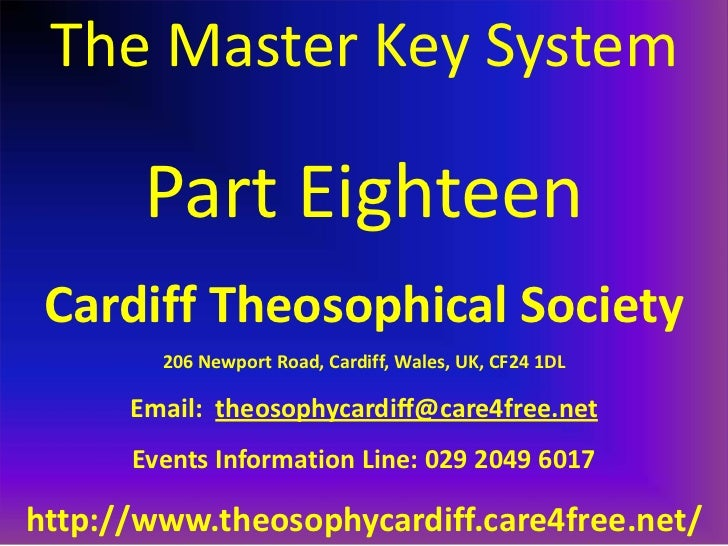 The Master Key System       Part Eighteen Cardiff Theosophical Society        206 Newport Road, Cardiff, Wales, UK, CF24 1...