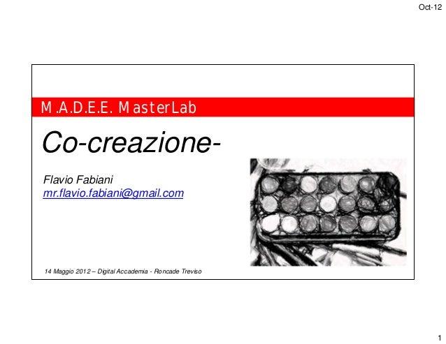 Oct-12M.A.D.E.E. MasterLabCo-creazione-Flavio Fabianimr.flavio.fabiani@gmail.com14 Maggio 2012 – Digital Accademia - Ronca...