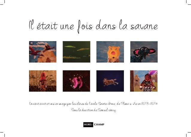 Il était une fois dans la savane  Un récit écrit et mis en image par les élèves de l'école Sainte-Anne, de Ploeuc s/ Lie e...