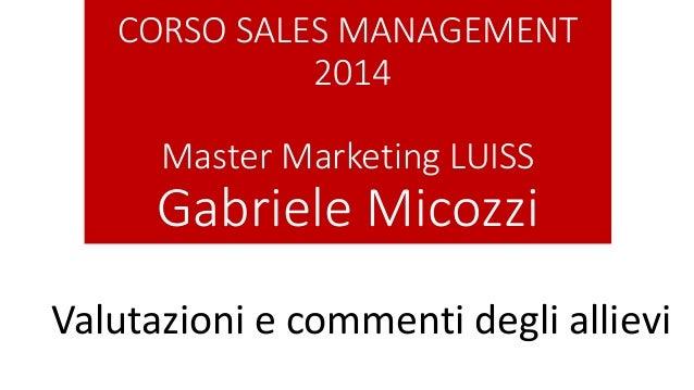 CORSO SALES MANAGEMENT 2014 Master Marketing LUISS Gabriele Micozzi Valutazioni e commenti degli allievi