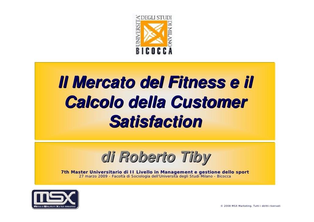 Il Mercato del Fitness e il  Calcolo della Customer        Satisfaction                    di Roberto Tiby 7th Master Univ...