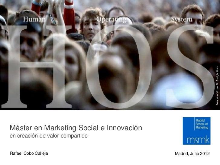 Foto: Alan Moore, No Straight LinesMáster en Marketing Social e Innovaciónen creación de valor compartidoRafael Cobo Calle...