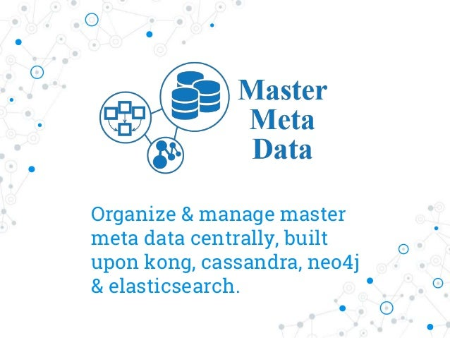 Organize & manage master meta data centrally, built upon kong, cassandra, neo4j & elasticsearch.
