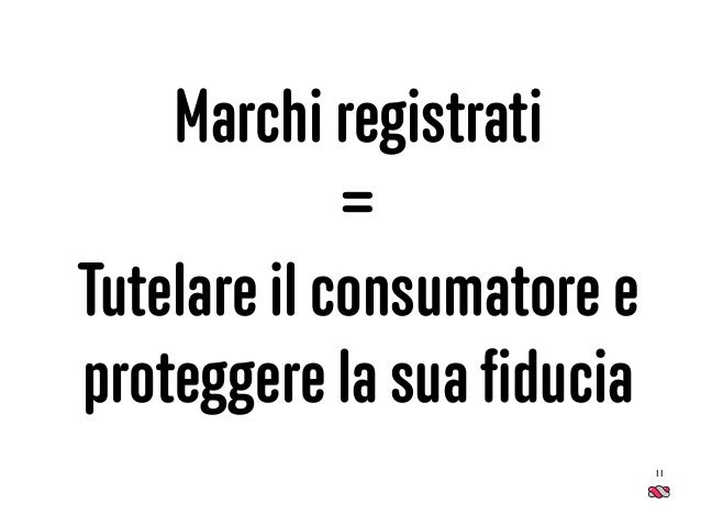 Marchi registrati = Tutelare il consumatore e proteggere la sua fiducia 11