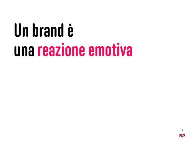 5 Un brand è una reazione emotiva