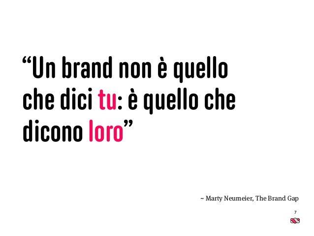 """7 """"Un brand non è quello  che dici tu: è quello che dicono loro"""" ~ Marty Neumeier, The Brand Gap"""