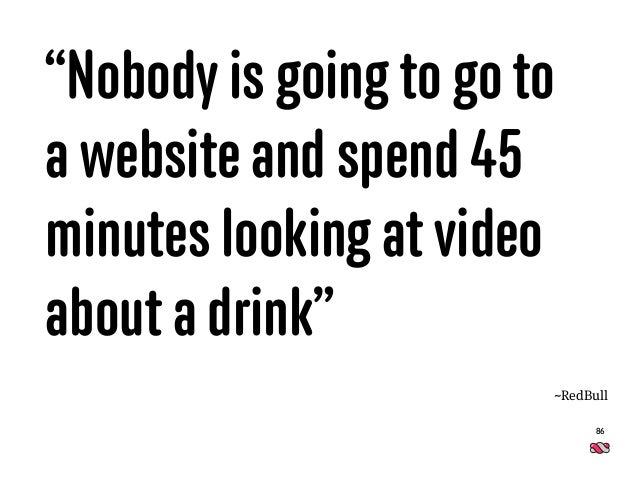 """""""Nobody is going to go to a website and spend 45 minutes looking at video about a drink"""" 86 ~RedBull"""