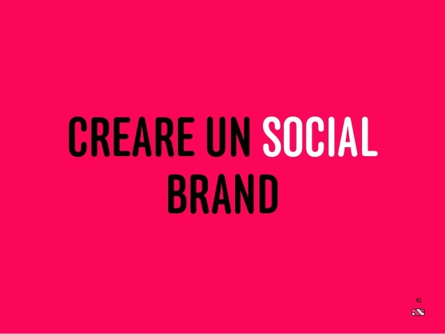 Il consumatore post moderno CREARE UN SOCIAL BRAND 92