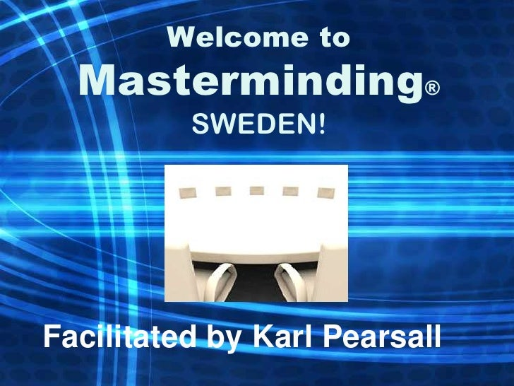 Welcome to  Masterminding®          SWEDEN!Facilitated by Karl Pearsall
