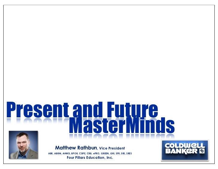 Present and Future       MasterMinds         Matthew Rathbun, Vice President    ABR, ABRM, AHWD, BPOR, CDPE, CRB, ePRO, GR...