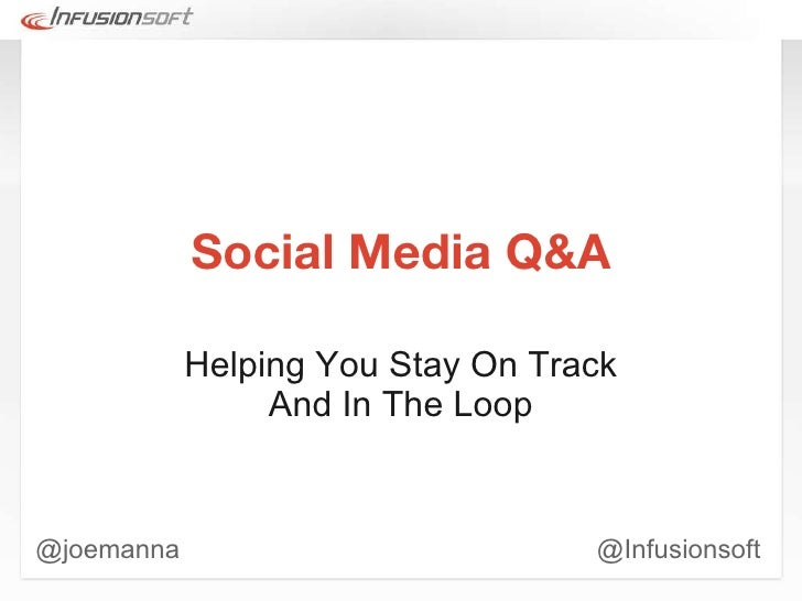 Social Media Q&A Helping You Stay On Track And In The Loop @joemanna @Infusionsoft