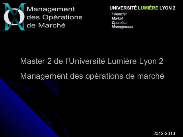 Master 2 de l'Université Lumière Lyon 2Management des opérations de marché                                    2012-2013