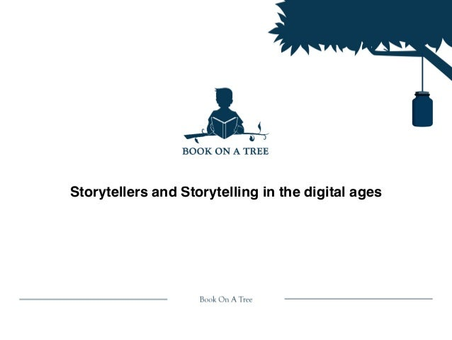 Storytellers and Storytelling in the digital ages