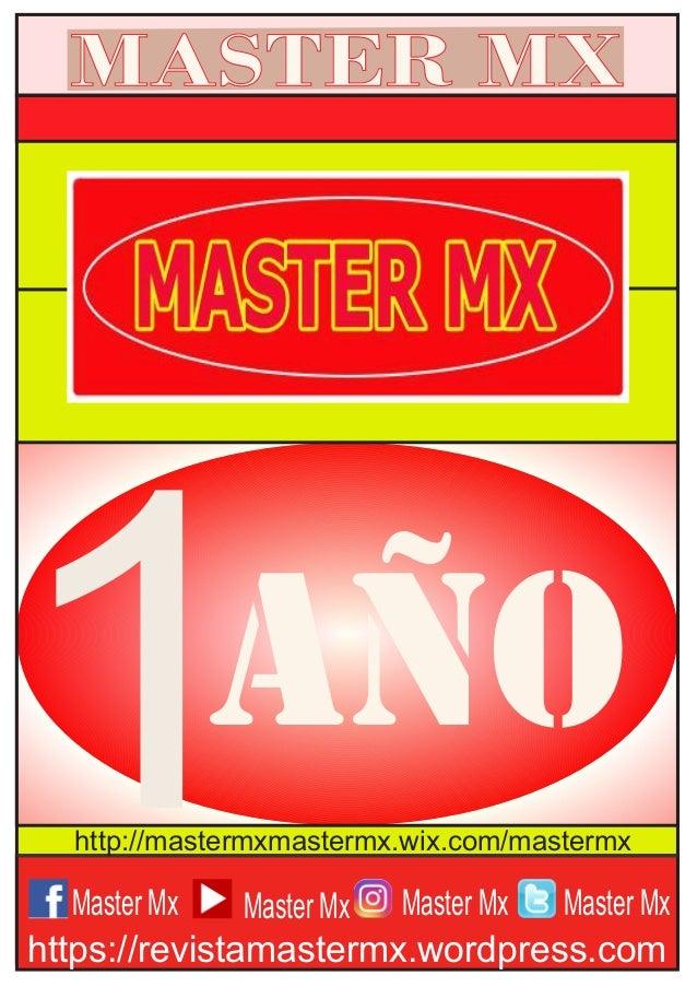 Master Mx MASTER MX https://revistamastermx.wordpress.com 1AÑO http://mastermxmastermx.wix.com/mastermx Master Mx Master M...