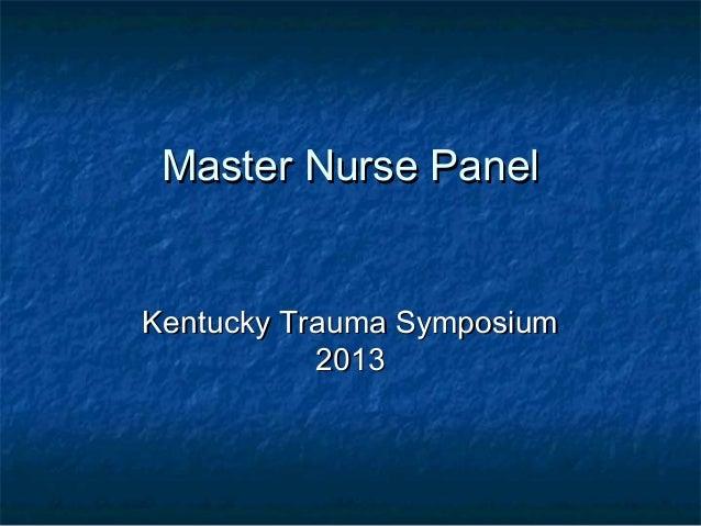 Master Nurse PanelMaster Nurse Panel Kentucky Trauma SymposiumKentucky Trauma Symposium 20132013