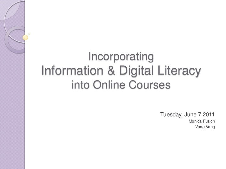 Incorporating Information & Digital Literacy into Online Courses <br />Tuesday, June 7 2011<br />Monica Fusich<br />VangVa...