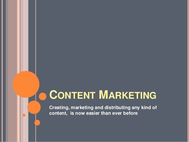 CONTENT MARKETINGCreating, marketing and distributing any kind ofcontent, is now easier than ever before