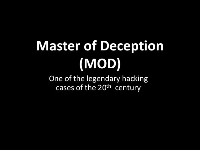 Master of Deception      (MOD) One of the legendary hacking  cases of the 20th century