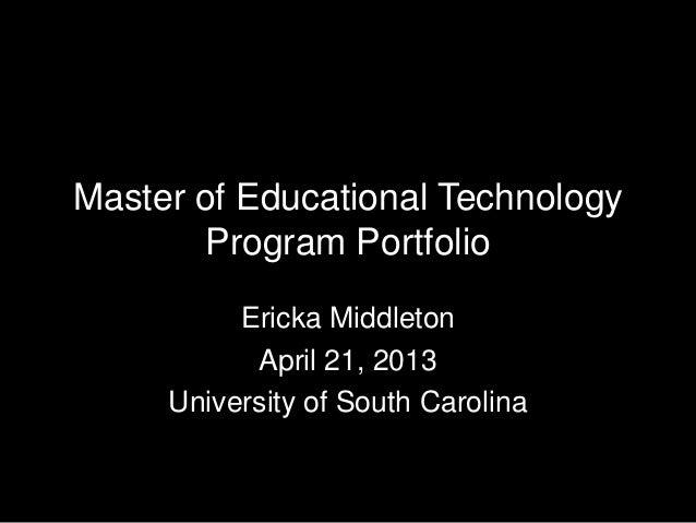 Master of Educational TechnologyProgram PortfolioEricka MiddletonApril 21, 2013University of South Carolina