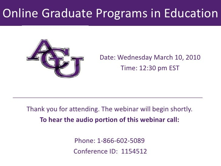 Online Graduate Programs in Education  <br />Date: Wednesday March 10, 2010 <br />Time: 12:30 pm EST <br />Thank you for a...