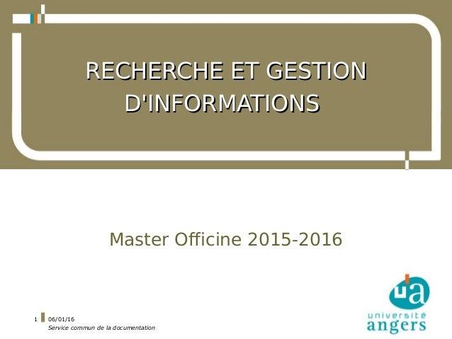 06/01/16 Service commun de la documentation 1 RECHERCHE ET GESTIONRECHERCHE ET GESTION D'INFORMATIONSD'INFORMATIONS Master...