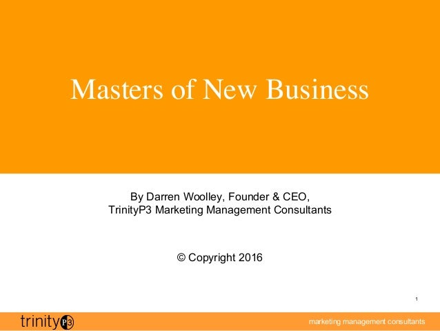 marketing management consultants 1 Masters of New Business By Darren Woolley, Founder & CEO, TrinityP3 Marketing Managemen...