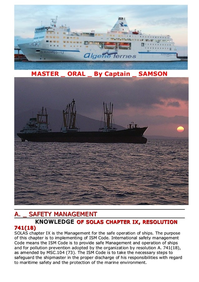 MASTER _ ORAL _ By Captain _ SAMSON A. _ SAFETY MANAGEMENTA. _ SAFETY MANAGEMENT KNOWLEDGEKNOWLEDGE OF SOLAS CHAPTER IX, R...