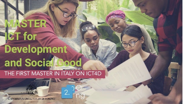 MASTER ICT for Development and Social Good THE FIRST MASTER IN ITALY ON ICT4D