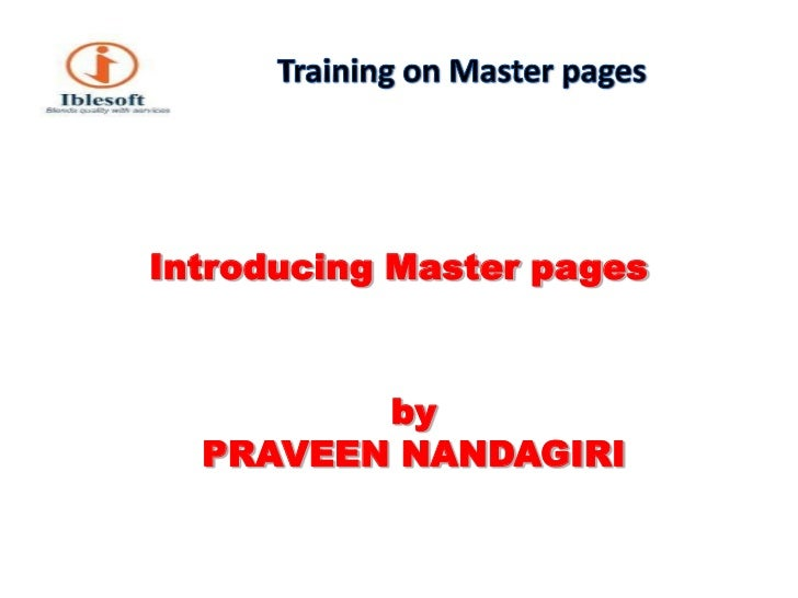 Training on Master pages<br />Introducing Master pages<br />byPRAVEEN NANDAGIRI<br />