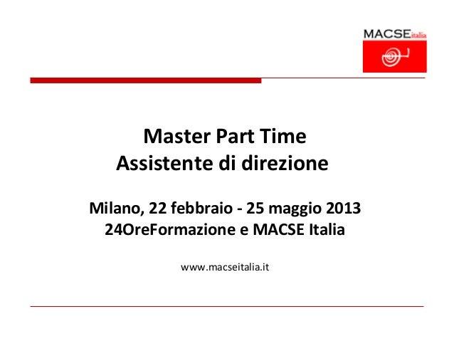 Master Part Time   Assistente di direzioneMilano, 22 febbraio - 25 maggio 2013 24OreFormazione e MACSE Italia            w...