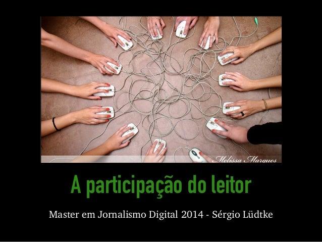 A participação do leitor Master em Jornalismo Digital 2014 - Sérgio Lüdtke