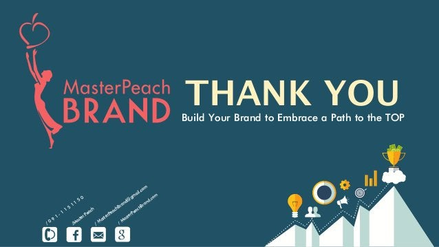 THANK YOUBuild Your Brand to Embrace a Path to the TOP / 0 9 1 - 1 1 5 1 1 5 0 /Master Peach / MasterPeachBrand@gmail.com ...