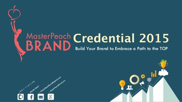 Credential 2015 Build Your Brand to Embrace a Path to the TOP / 0 9 1 - 1 1 5 1 1 5 0 /Master Peach / MasterPeachBrand@gma...