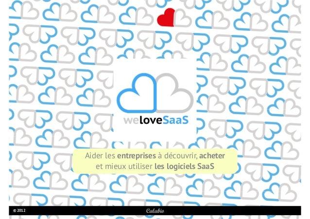 Aider les entreprises à découvrir, acheter et mieux utiliser les logiciels SaaS © 2012