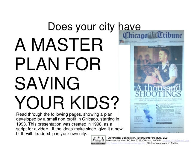 Does your city have A MASTER PLAN FOR SAVING YOUR KIDS?Read through the following pages, showing a plan developed by a sma...