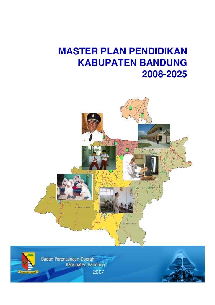 MASTER PLAN PENDIDIKAN   KABUPATEN BANDUNG              2008-2025      2007