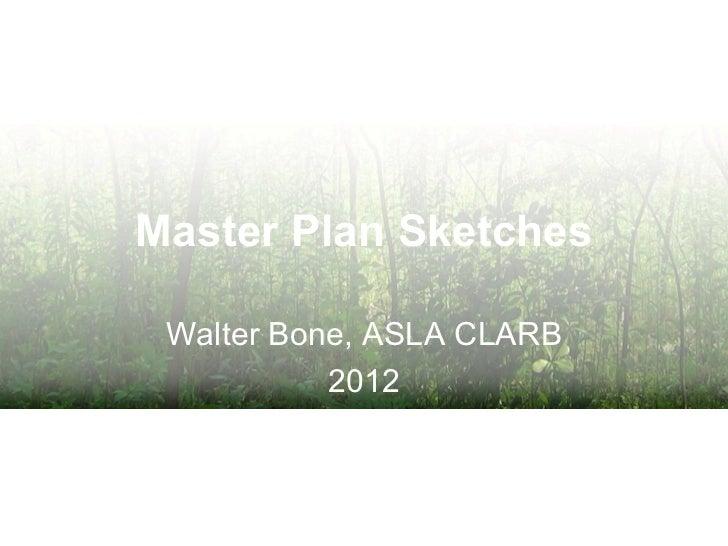 Master Plan Sketches Walter Bone, ASLA CLARB           2012