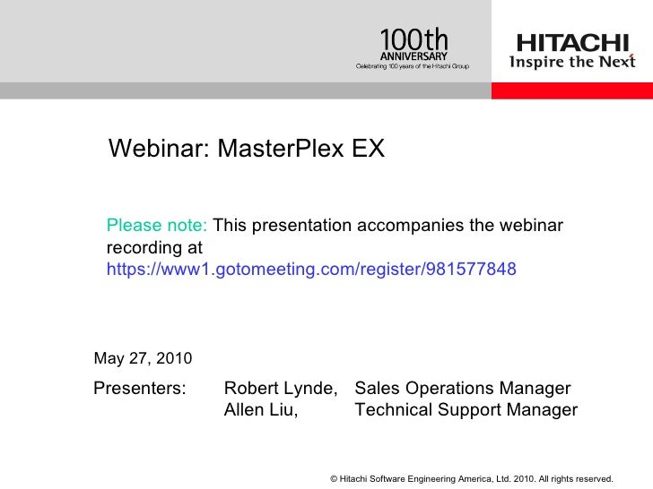 Presenters:  Robert Lynde, Sales Operations Manager Allen Liu,  Technical Support Manager Webinar:  MasterPlex EX May 27, ...