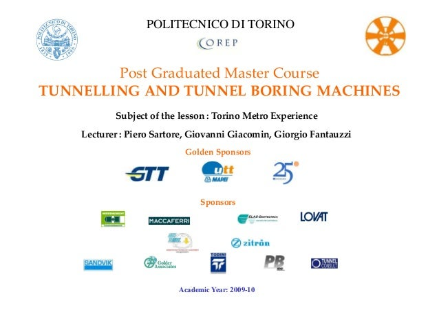 Post Graduated Master Course TUNNELLING AND TUNNEL BORING MACHINES Subject of the lesson : Torino Metro Experience Lecture...