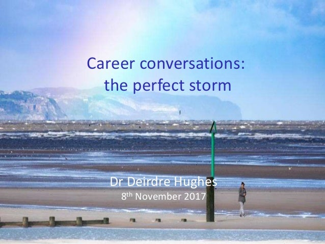 Career conversations: the perfect storm Dr Deirdre Hughes 8th November 2017