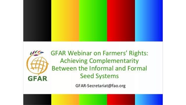 GFAR-Secretariat@fao.org GFAR Webinar on Farmers' Rights: Achieving Complementarity Between the Informal and Formal Seed S...