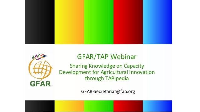 GFAR-Secretariat@fao.org GFAR/TAP Webinar Sharing Knowledge on Capacity Development for Agricultural Innovation through TA...