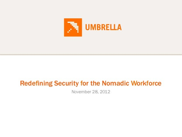 Redefining Security for the Nomadic Workforce                November 28, 2012